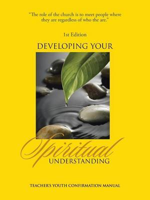 Developing Your Spiritual Understanding: Teacher's Youth Confirmation Manual