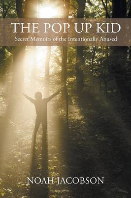The Pop Up Kid: Secret Memoirs of the Intentionally Abused
