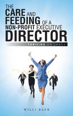 The Care and Feeding of a Non-Profit Executive Director: Thriving on Chaos!