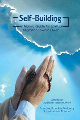 Self-Building: An Islamic Guide for Spiritual Migration Towards Allah