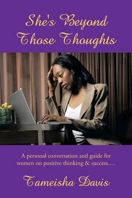 She's Beyond Those Thoughts: A Personal Conversation and Guide for Women on Positive Thinking & Success....