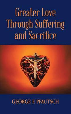 Greater Love Through Suffering and Sacrifice
