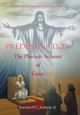 Predestination: The Pharaoh Account of Grace