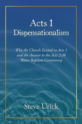 Acts 1 Dispensationalism: Why the Church Existed in Acts 1 and the Answer to the Acts 2:38 Water Baptism Controversy