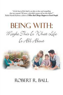 Being with: Maybe This Is What Life Is All about