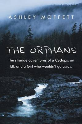 The Orphans: The Strange Adventures of a Cyclops, an Elf, and a Girl Who Wouldn't Go Away.