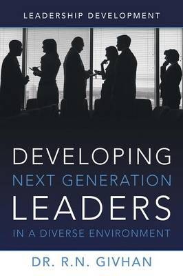 Developing Next Generation Leaders in a Diverse Environment: Leadership Development