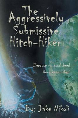 The Aggressively Submissive Hitch-Hiker: Because No Good Deed Goes Unpunished