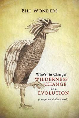 Who's in Charge Wilderness Change and Evolution: (A Snap-Shot of Life on Earth)