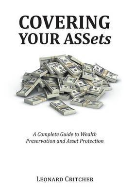Covering Your Assets: A Complete Guide to Wealth Preservation and Asset Protection