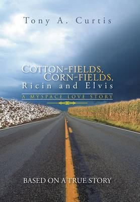 Cotton-Fields, Corn-Fields, Ricin and Elvis: A Myspace Love Story