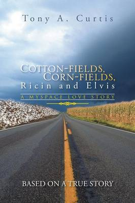 Cotton-Fields, Corn-Fields, Ricin and Elvis: A Myspace Love Story