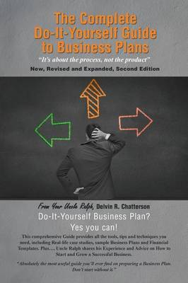 The Complete Do-It-Yourself Guide to Business Plans: It's about the Process, Not the Product New, Revised and Expanded, Second Edition