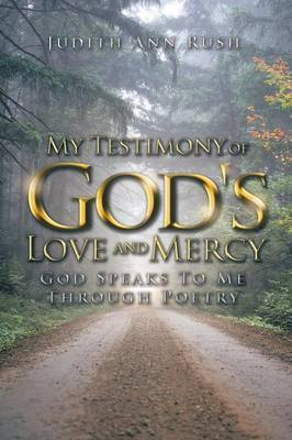 My Testimony of God's Love and Mercy: God Speaks to Me Through Poetry