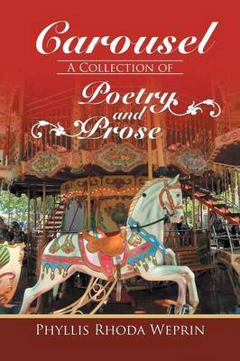 Carousel: A Collection of Poetry and Prose by Phyllis Rhoda Weprin