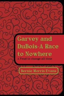 Garvey and DuBois-A Race to Nowhere: A Feud to Change All Time