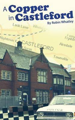 A Copper in Castleford: Tales of a Bobby's Adventurous Life