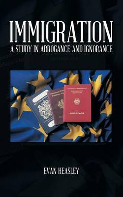 Immigration: A Study in Arrogance and Ignorance