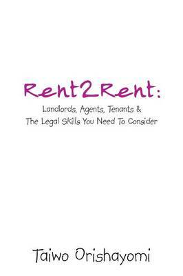 Rent2rent: Landlords, Agents, Tenants & the Legal Skills You Need to Consider