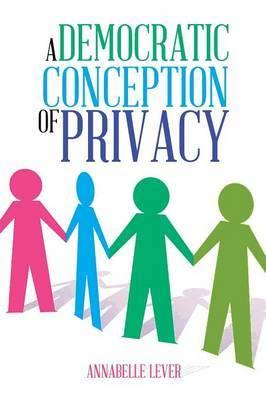 A Democratic Conception of Privacy