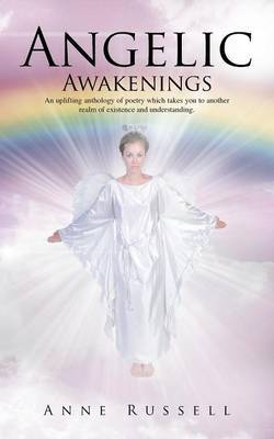 Angelic Awakenings: An uplifting anthology of poetry which takes you to another realm of existence and understanding
