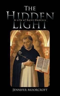 The Hidden Light: A Life of Saint Dominic