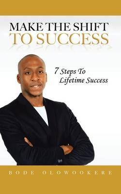 Make the Shift to Success: 7 Steps to Lifetime Success