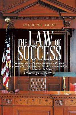 THE Law of Success: Presenting the unchanging principles built into the Universe for your successful life. Be it in your studies, career, profession or business.
