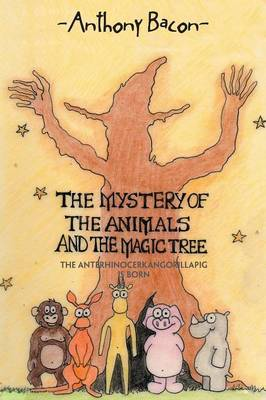 The Mystery Of The Animals And The Magic Tree: The Anterhinocerkangorillapig Is Born