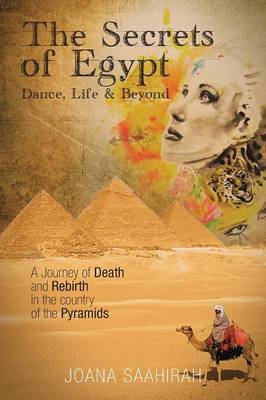 The Secrets of Egypt - Dance, Life and Beyond: A Journey of Death and Rebirth in the Country of the Pyramids