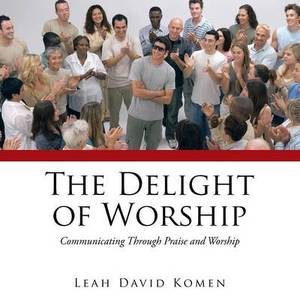 The Delight of Worship: Communicating Through Praise and Worship