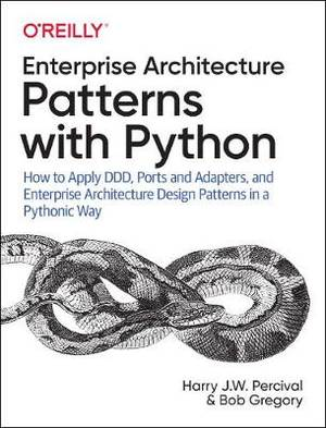 Enterprise Architecture Patterns with Python: How to Apply DDD, Ports and Adapters, and Enterprise Architecture Design Patterns in a Pythonic Way