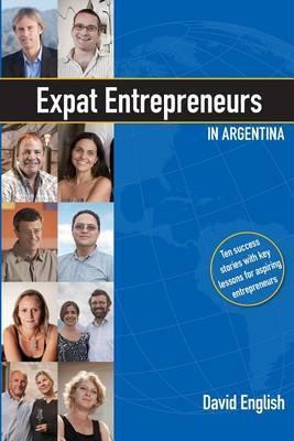 Expat Entrepreneurs in Argentina: Ten Success Stories