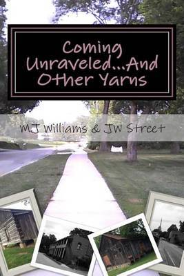 Coming Unraveled...and Other Yarns: Stories of Life, Love, and Losing Your Mind