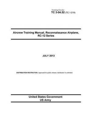 Training Circular Tc 3-04.52 (Tc 1-219) Aircrew Training Manual, Reconnaissance Airplane, Rc-12 Series July 2013
