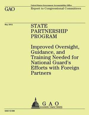 State Partnership Program: Improved Oversight, Guidence, and Training Needed for National Guard's Efforts with Foreign Partners