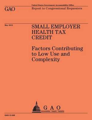 Small Employer Health Tax Credit: Factors Contributing to Low Use and Complexity