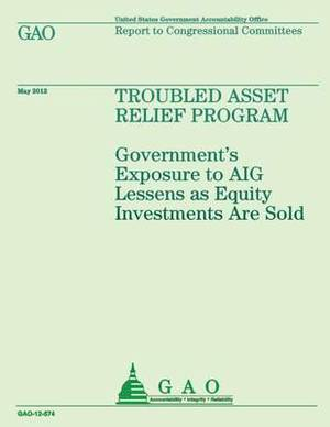 Troubled Asset Relief Program: Government's Exposure to Aig Lessens as Equity Investments Are Sold