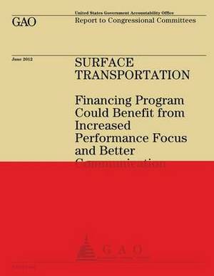 Surface Transportation: Financing Program Could Benefit from Increased Performance Focus and Better Communication