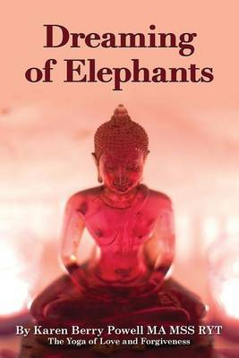 Dreaming of Elephants: The Yoga of Love and Forgiveness