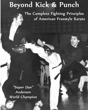 Beyond Kick & Punch  : The Complete Fighting Principles of American Freestyle Karate