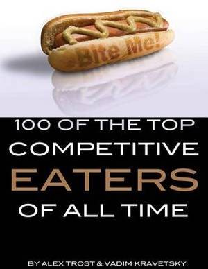 100 of the Top Competitive Eaters of All Time