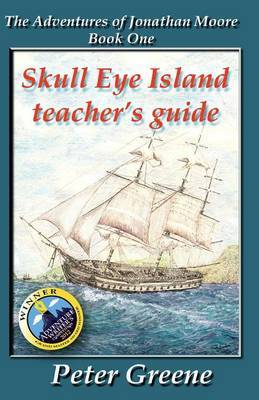 Skull Eye Island Teacher's Guide: Guide to Book 1 of the Adventures of Jonathan Moore