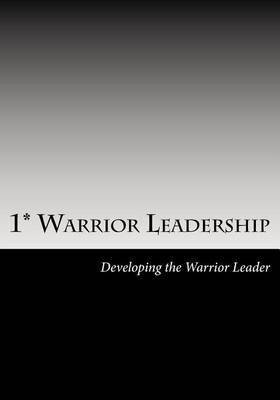 1* Warrior Leadership: Developing the 1* Leader