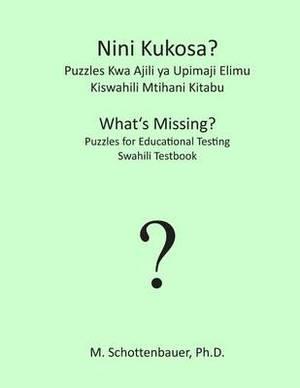 Nini Kukosa? Puzzles Kwa Ajili YA Upimaji Elimu: Kiswahili Mtihani Kitabu