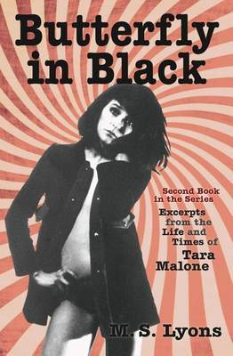 Butterfly in Black: Second Book in the Series Excerpts from the Life and Times of Tara Malone