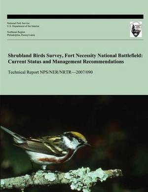 Shrubland Birds Survey Fort Necessity National Battlefield: Current Status and Management Recommendations