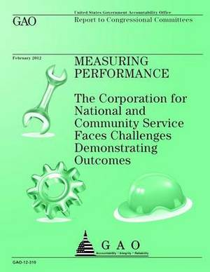 Measuring Performance: The Corporation for National and Community Service Faces Challenges Demonstrating Outcomes