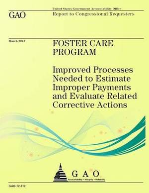 Foster Care Program: Improved Processes Needed to Estimate Improper Payments and Evaluate Related Corrective Actions