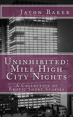 Uninhibited: Mile High City Nights: A Collection of Erotic Short Stories